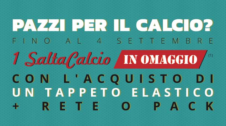Fino al 4 settembre : 1 SaltaCalcio in omaggio(1) con l'acquisto di un tappeto elastico + rete o pack